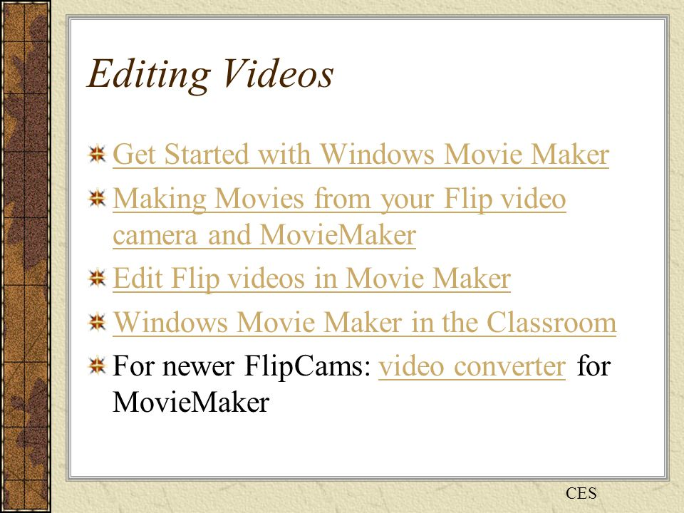 Editing Videos Get Started with Windows Movie Maker Making Movies from your Flip video camera and MovieMaker Edit Flip videos in Movie Maker Windows Movie Maker in the Classroom For newer FlipCams: video converter for MovieMakervideo converter CES