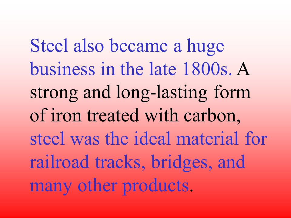 Steel also became a huge business in the late 1800s.