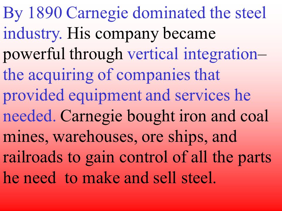 By 1890 Carnegie dominated the steel industry.
