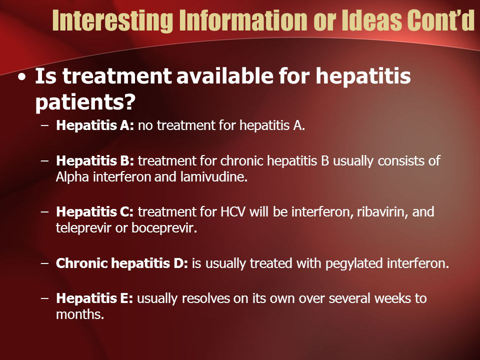 Interesting Information or Ideas Cont'd Is treatment available for hepatitis patients.