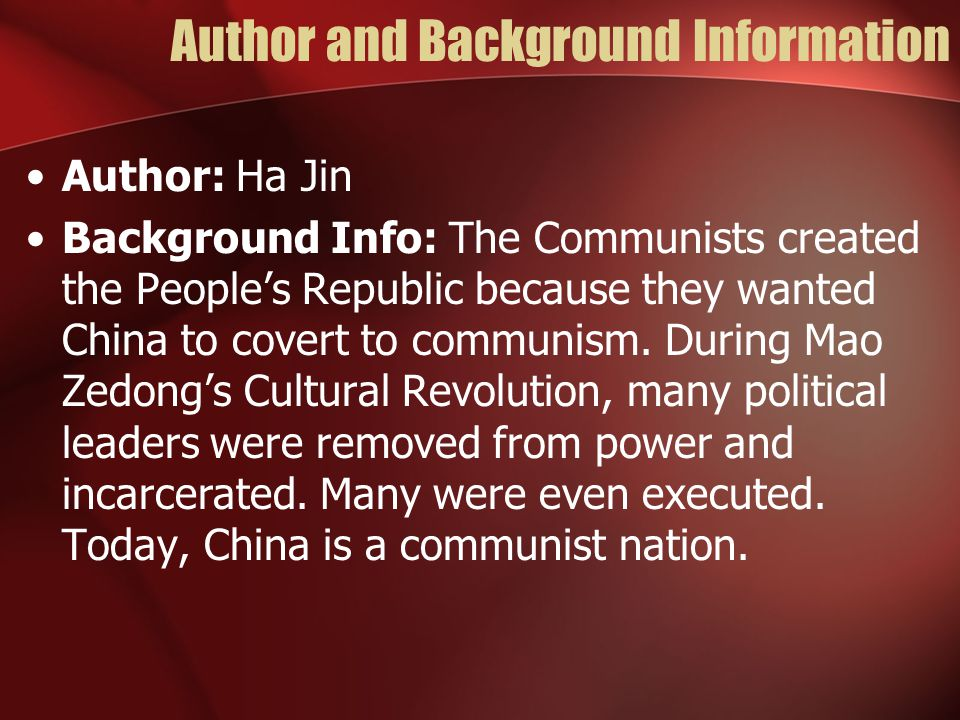 Author and Background Information Author: Ha Jin Background Info: The Communists created the People's Republic because they wanted China to covert to communism.