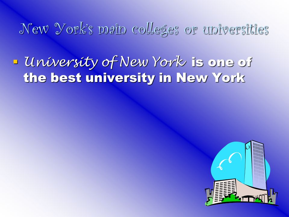 New York's main colleges or universities  University of New York is one of the best university in New York