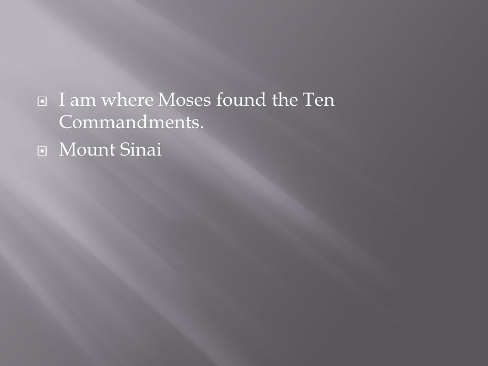  I am where Moses found the Ten Commandments.  Mount Sinai