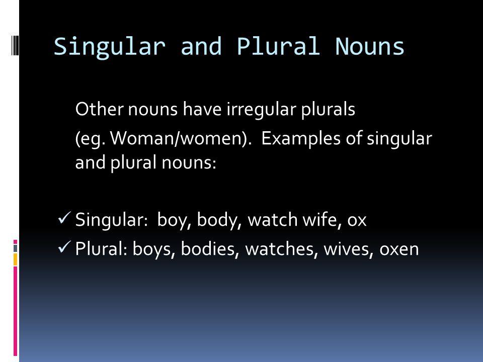 Singular and Plural Nouns Other nouns have irregular plurals (eg.
