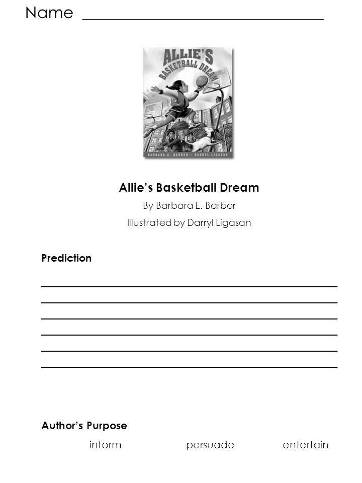 Name ______________________________ Allie's Basketball Dream By Barbara E. Barber Illustrated by Darryl Ligasan Prediction ___________________________