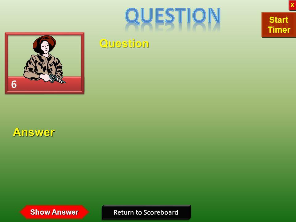 5 5 Question Return to Scoreboard Answer Show Answer 30292827262524232221201918171615141312111009080706050403020100 Start Timer Start Timer X X