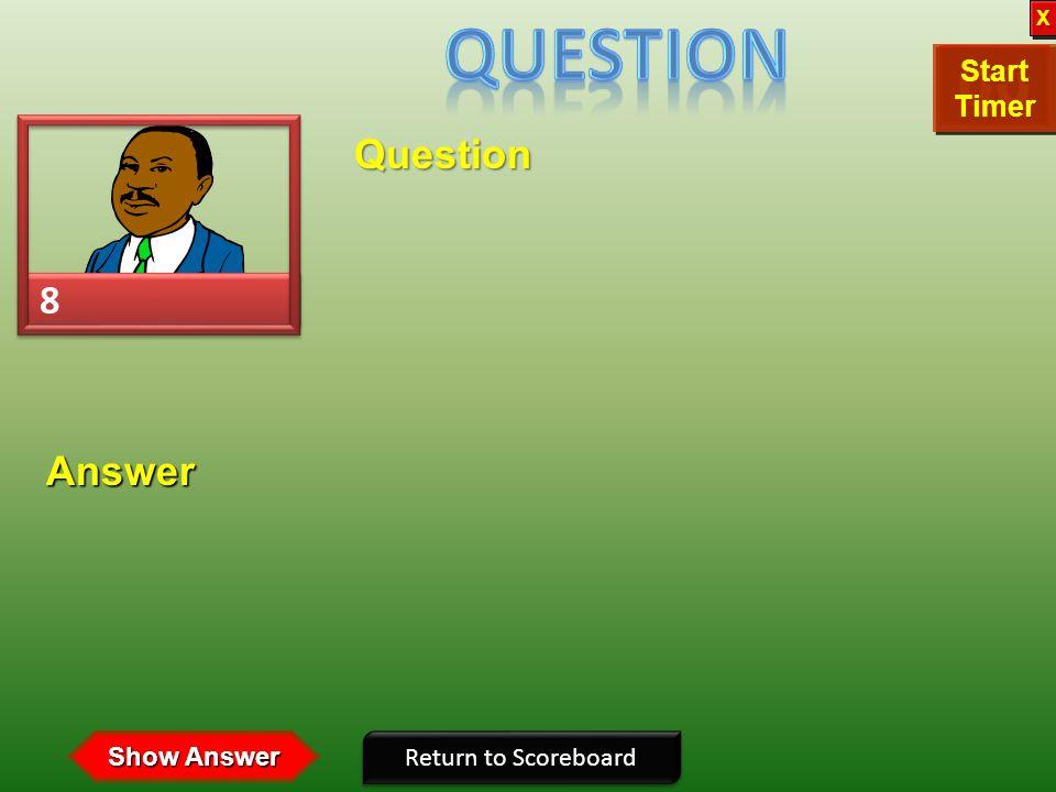 7 7 Question Return to Scoreboard Answer Show Answer 30292827262524232221201918171615141312111009080706050403020100 Start Timer Start Timer X X