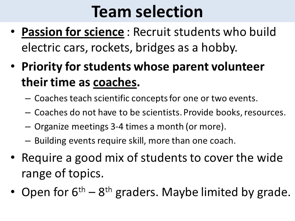 Team selection Passion for science : Recruit students who build electric cars, rockets, bridges as a hobby.