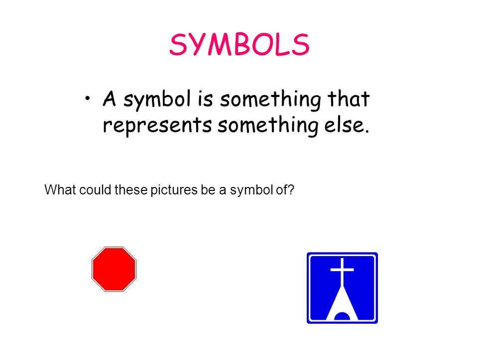 SYMBOLS A symbol is something that represents something else. What could these pictures be a symbol of?