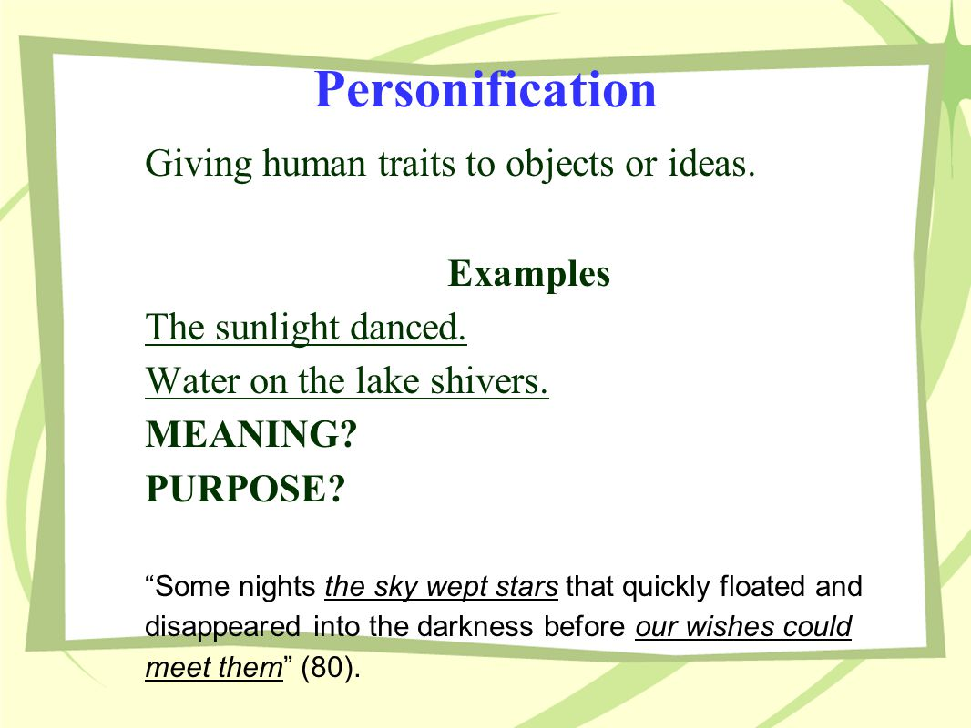 Personification Giving human traits to objects or ideas.