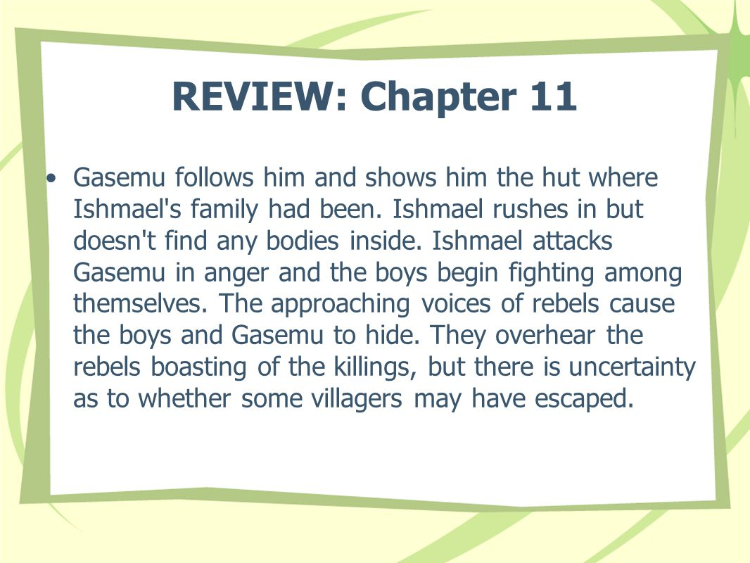 REVIEW: Chapter 11 Gasemu follows him and shows him the hut where Ishmael s family had been.