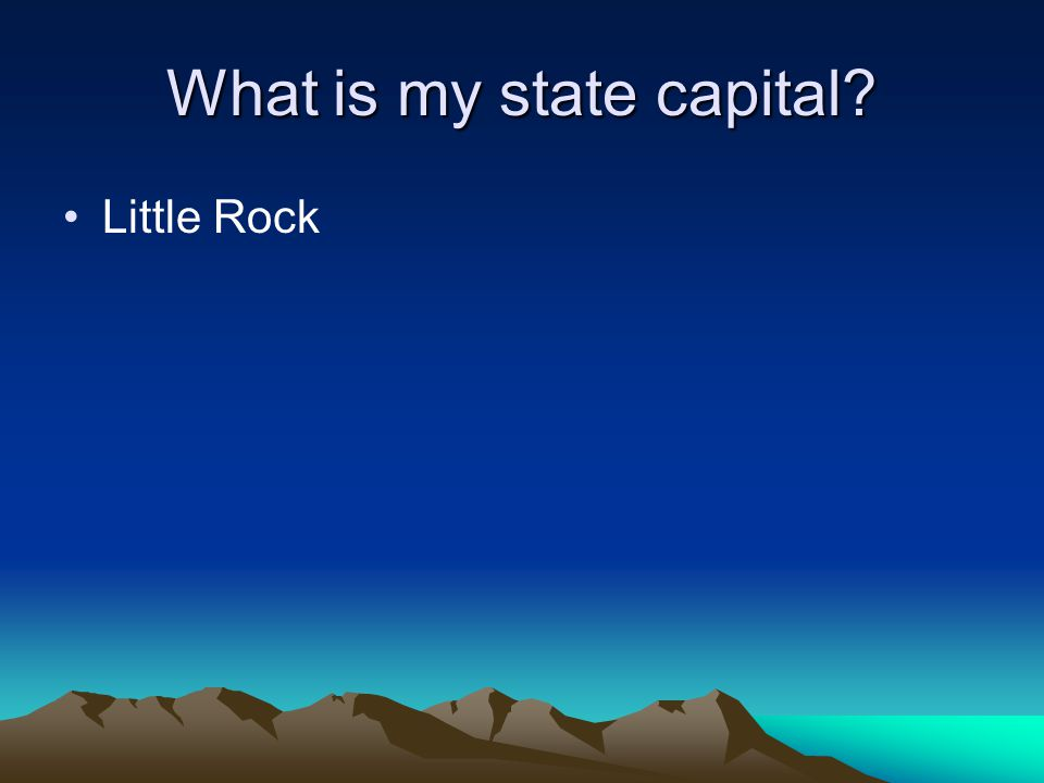 What is my state capital? Little Rock