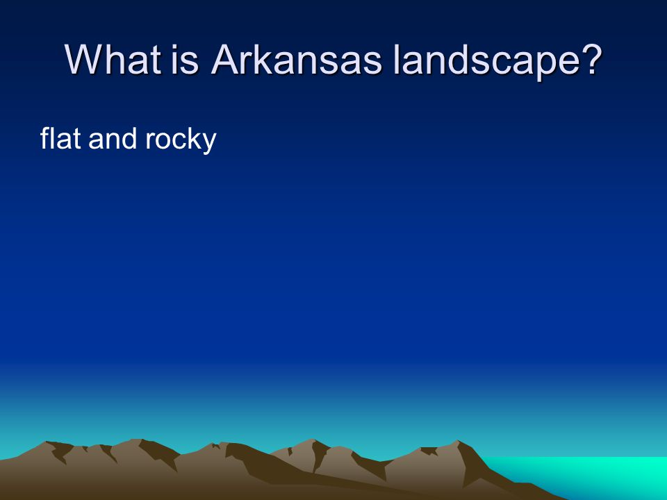 What is Arkansas landscape? flat and rocky