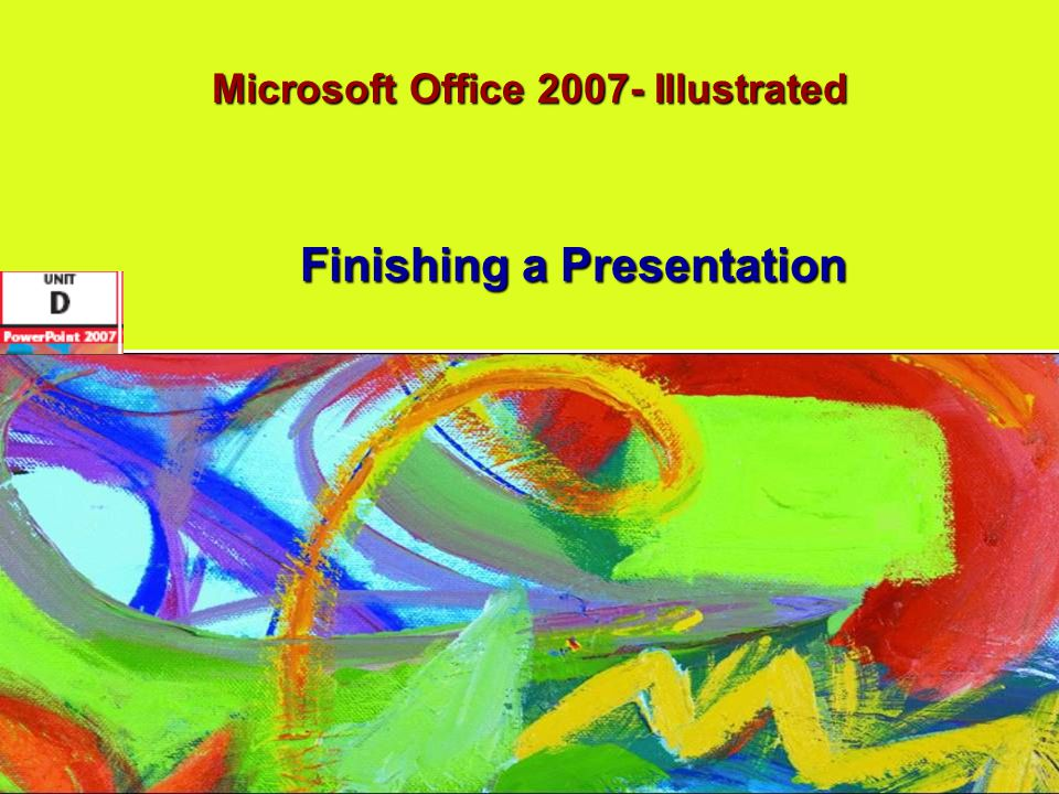 Microsoft Office 2007- Illustrated Finishing a Presentation