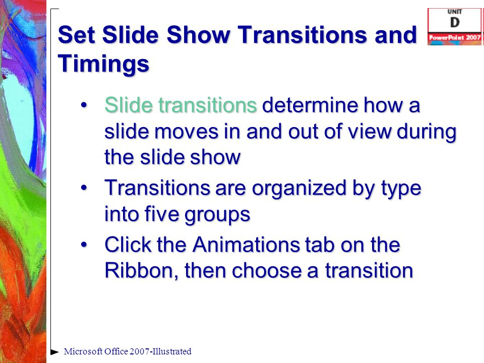 Set Slide Show Transitions and Timings Slide transitions determine how a slide moves in and out of view during the slide showSlide transitions determi