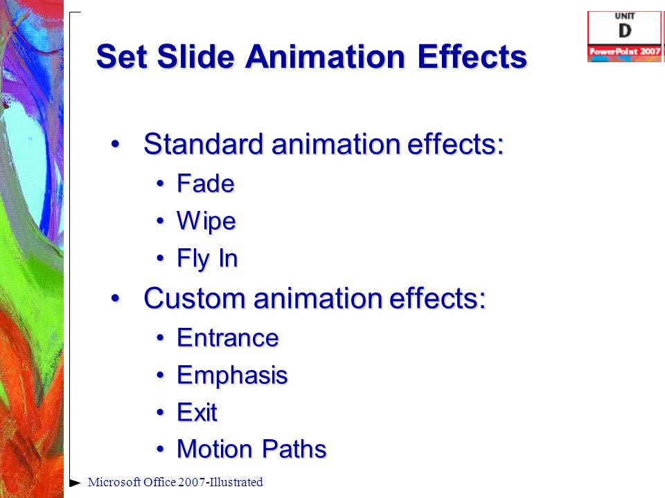 Set Slide Animation Effects Standard animation effects:Standard animation effects: FadeFade WipeWipe Fly InFly In Custom animation effects:Custom anim