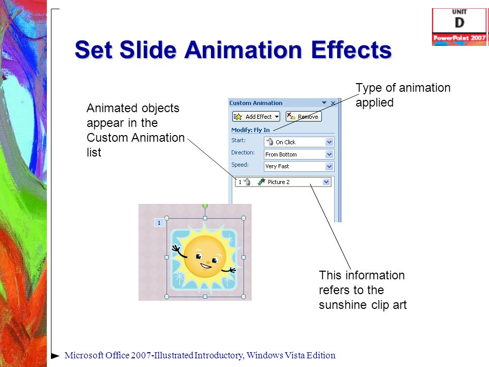 Set Slide Animation Effects Microsoft Office 2007-Illustrated Introductory, Windows Vista Edition Animated objects appear in the Custom Animation list