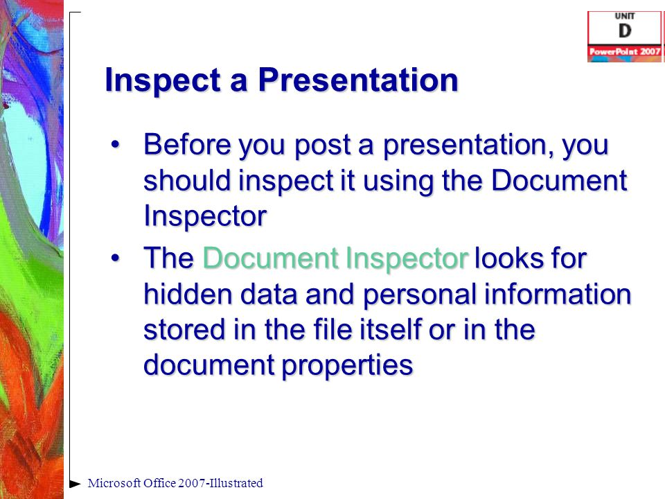 Inspect a Presentation Before you post a presentation, you should inspect it using the Document InspectorBefore you post a presentation, you should in