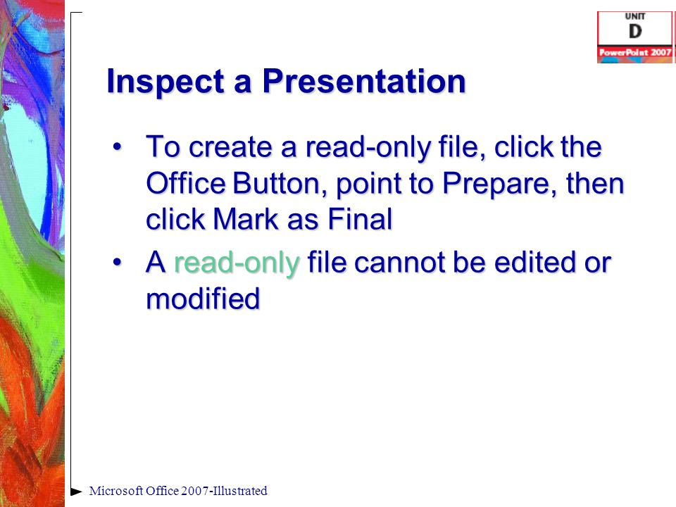Inspect a Presentation To create a read-only file, click the Office Button, point to Prepare, then click Mark as FinalTo create a read-only file, clic