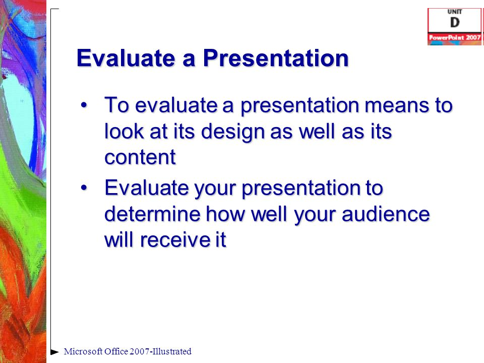 Evaluate a Presentation To evaluate a presentation means to look at its design as well as its contentTo evaluate a presentation means to look at its d
