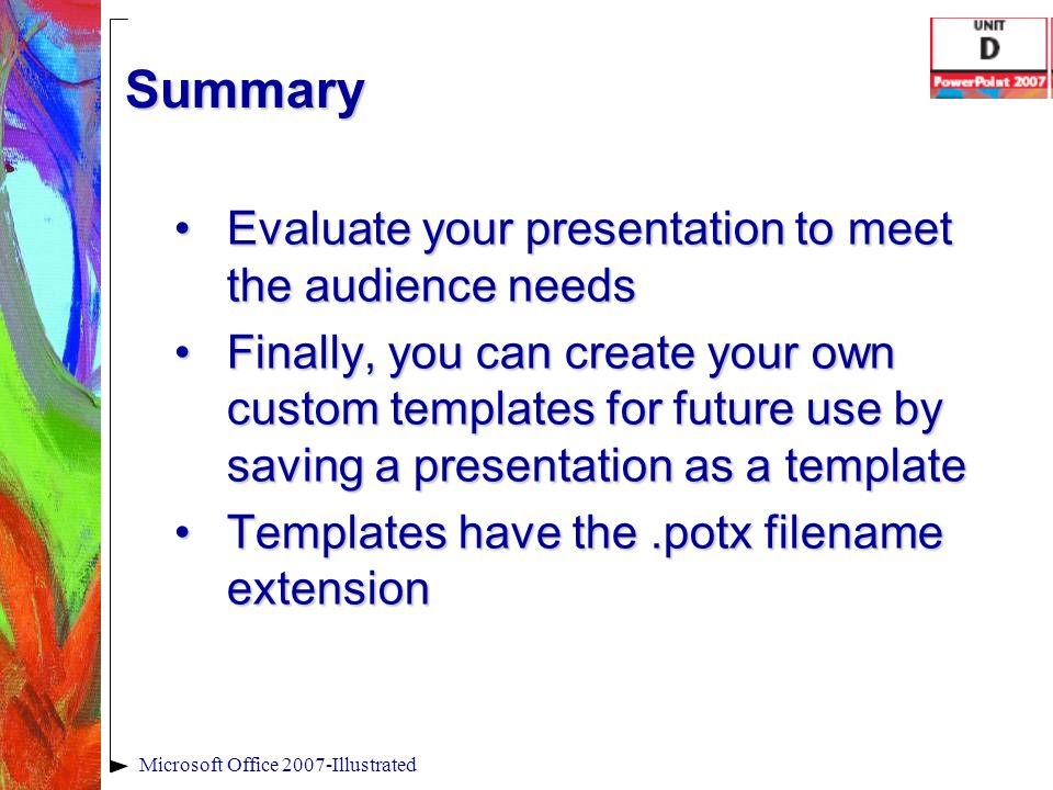 Summary Evaluate your presentation to meet the audience needsEvaluate your presentation to meet the audience needs Finally, you can create your own cu