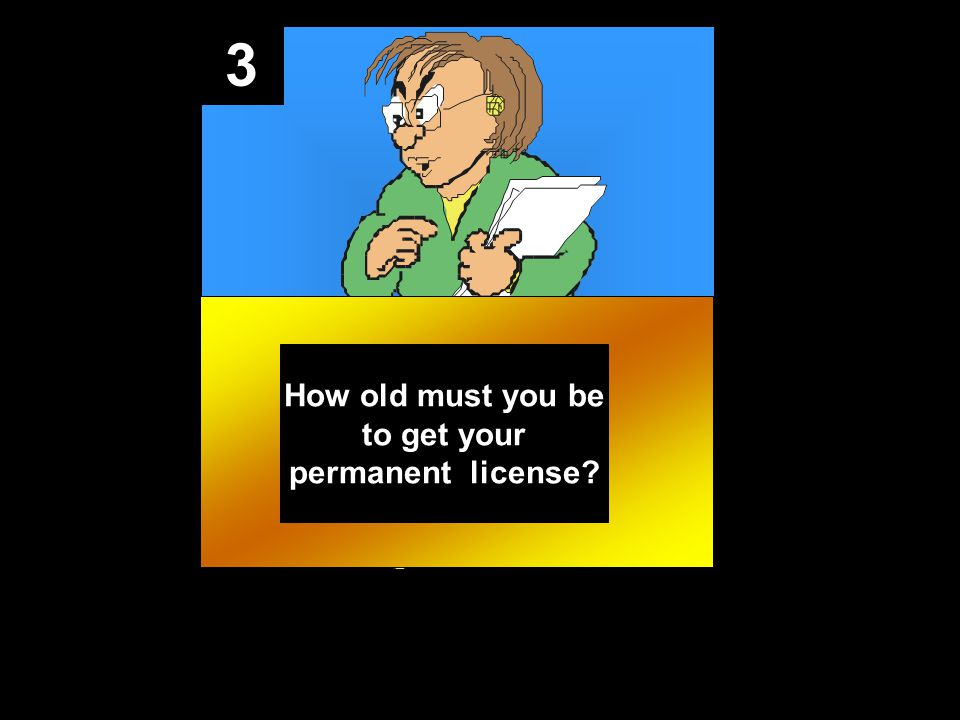 3 How old must you be to get your permanent license?