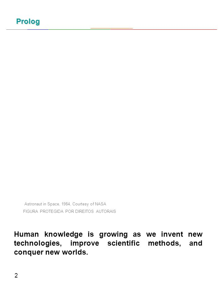 2 Human knowledge is growing as we invent new technologies, improve scientific methods, and conquer new worlds.