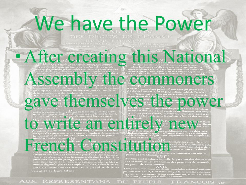 We have the Power After creating this National Assembly the commoners gave themselves the power to write an entirely new French Constitution