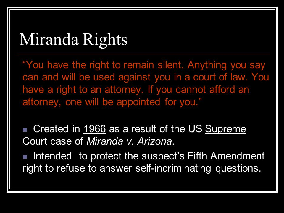 """Miranda Rights """"You have the right to remain silent. Anything you say can and will be used against you in a court of law. You have a right to an attor"""