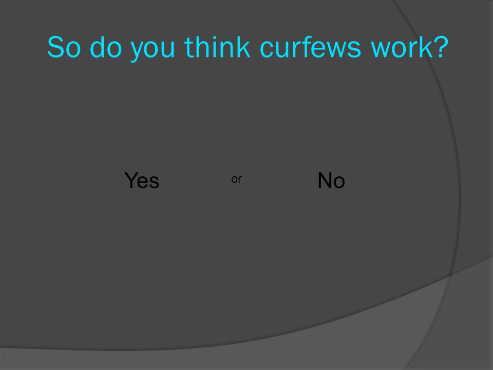 So do you think curfews work Yes or No