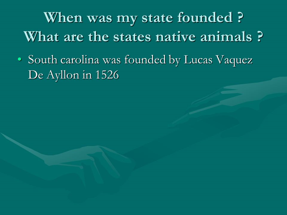 When was my state founded . What are the states native animals .