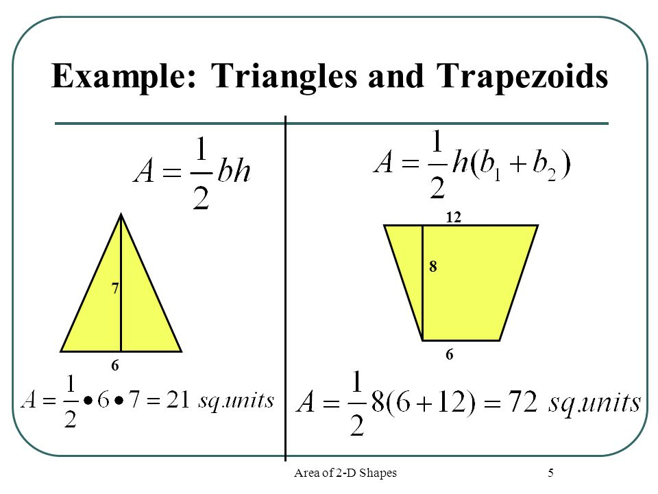 Area of 2-D Shapes 5 Example: Triangles and Trapezoids 7 6 8 12 6