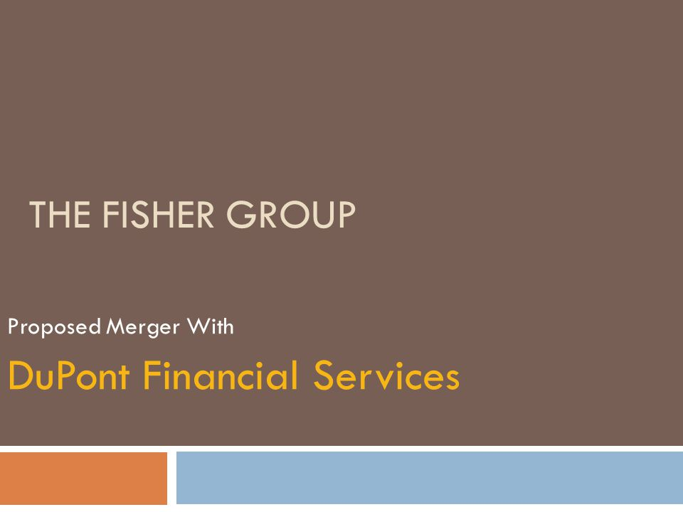 THE FISHER GROUP Proposed Merger With DuPont Financial Services