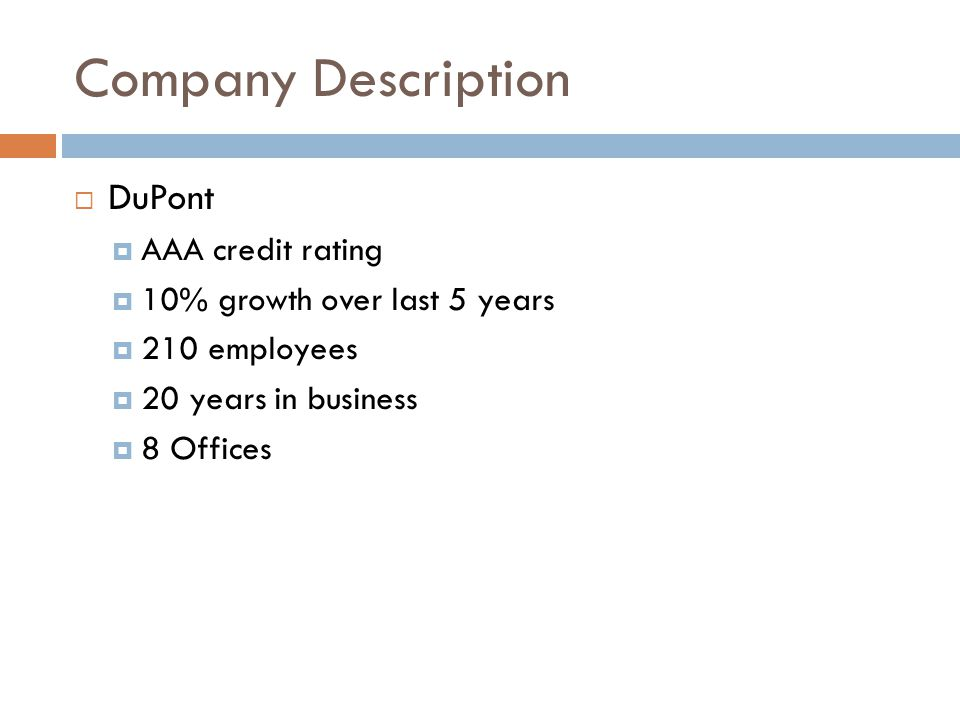 Company Description  DuPont  AAA credit rating  10% growth over last 5 years  210 employees  20 years in business  8 Offices