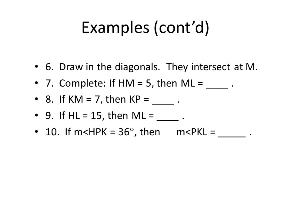 Examples 1.Draw HKLP. 2. Complete: HK = _______ and HP = ________.
