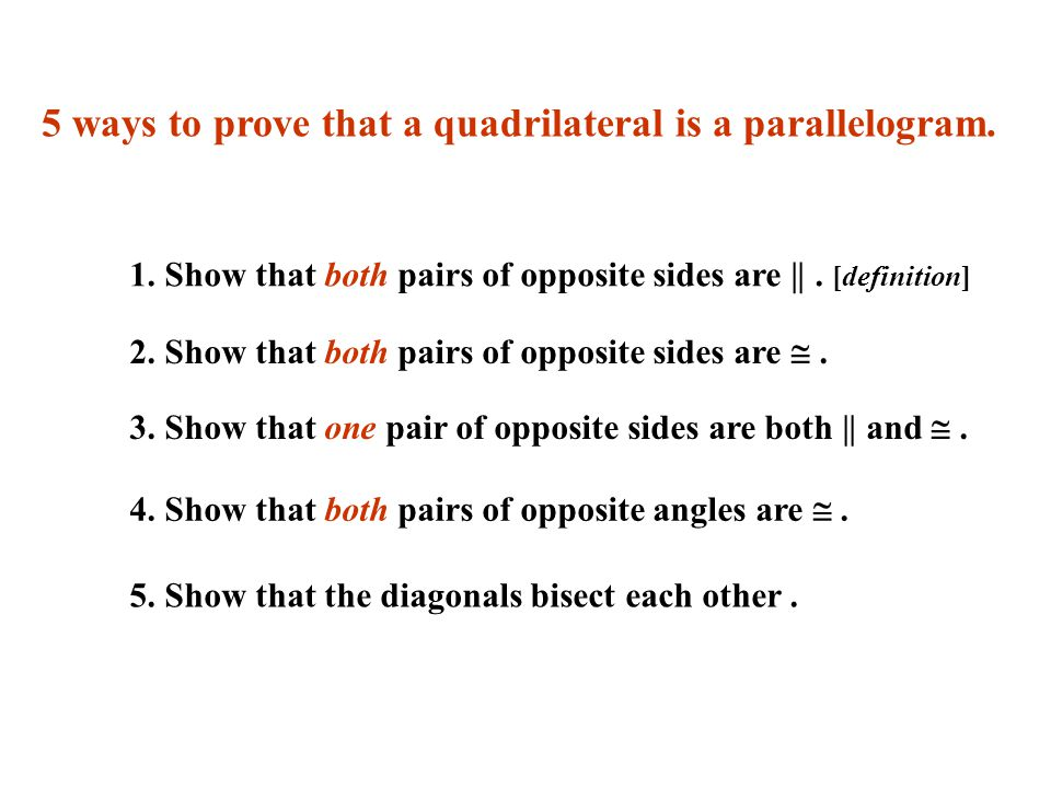 Theorem: If both pairs of opposite angles of a quadrilateral are congruent, then the quadrilateral is a parallelogram.