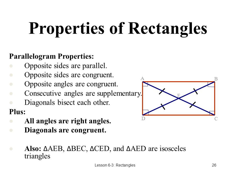 Lesson 6-3: Rectangles25 Properties of Rectangles Therefore, ∆ AEB, ∆ BEC, ∆ CED, and ∆ AED are isosceles triangles.