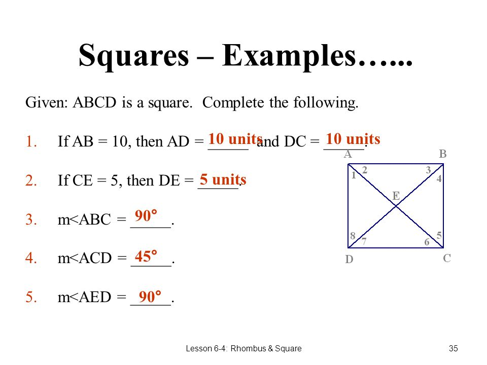 34 Square Opposite sides are parallel.Opposite sides are congruent.
