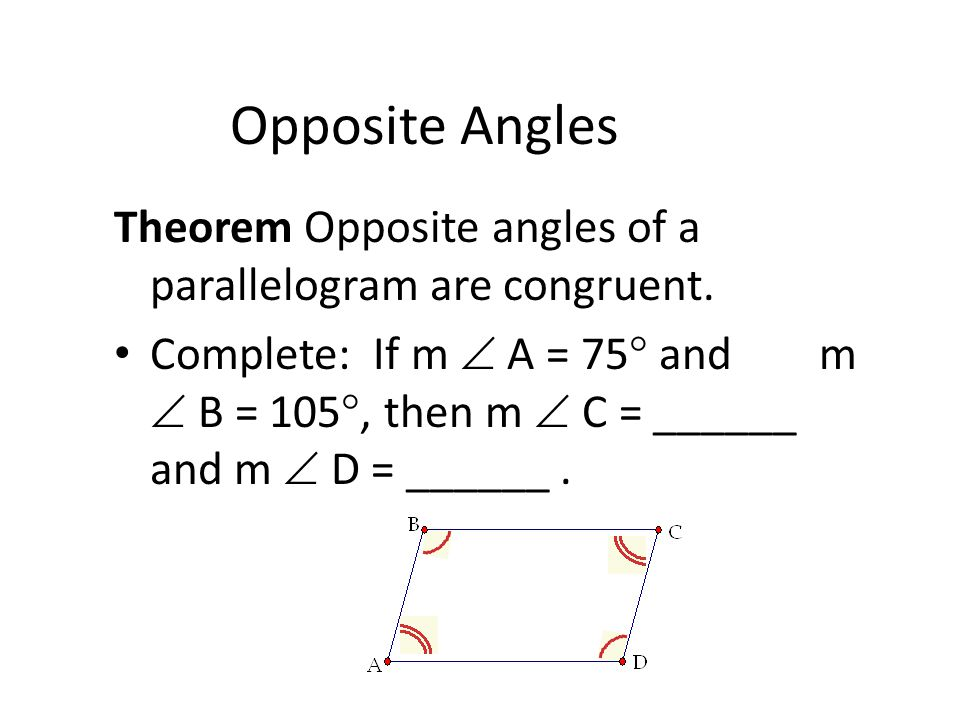 Opposite Angles One pair of opposite angles is  A and  C. The other pair is  B and  D.
