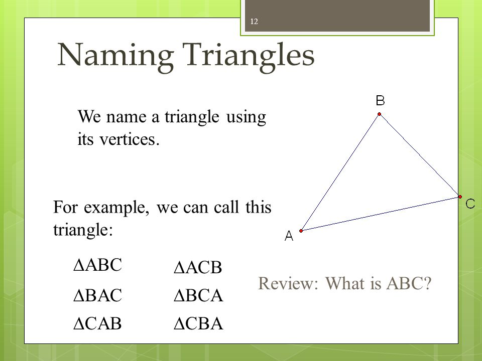 polygons Classification by Angles triangles Right Equiangular Acute Triangle Polygon right acute equiangular Obtuse obtuse 11