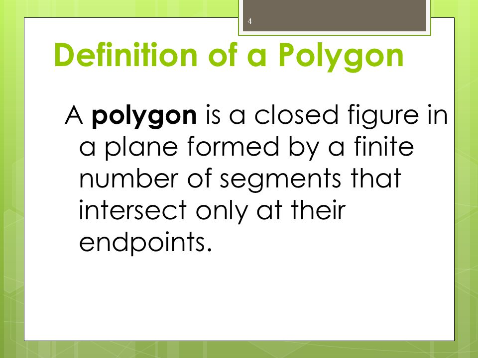 These figures are not polygonsThese figures are polygons Definition:A closed figure formed by a finite number of coplanar segments so that each segmen