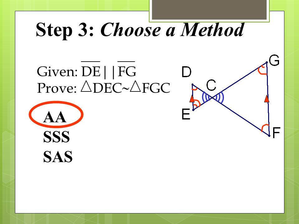 Step 3: Choose a Method AA SSS SAS Given:DE||FG Prove:DEC  FGC
