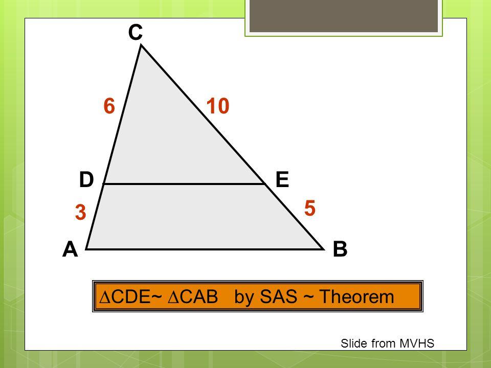 AB C DE  CDE~  CAB by SAS ~ Theorem 6 3 10 5 Slide from MVHS
