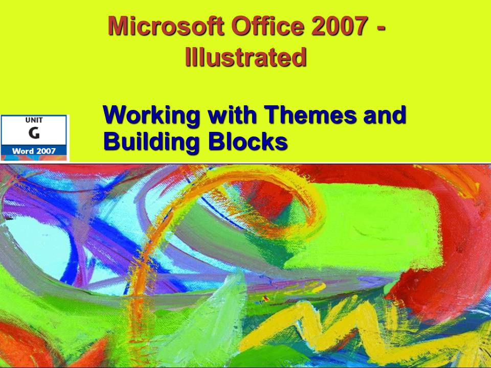 Microsoft Office Illustrated Working with Themes and Building Blocks