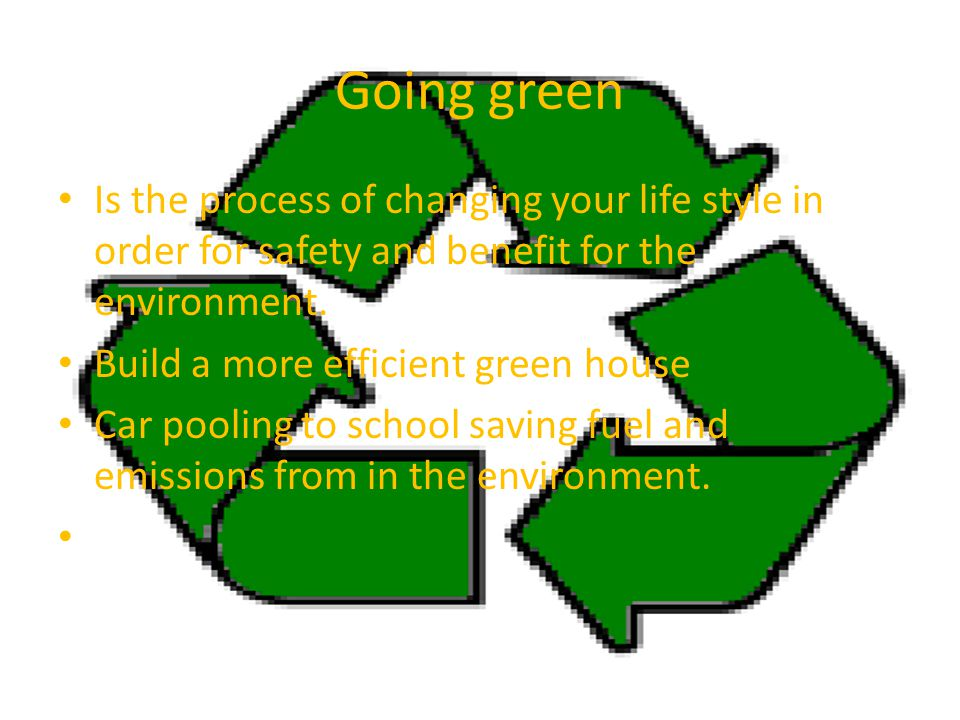 Ways RHHS can go green Using less plastic materials Cut down on paper usage Have recycling bins all around the school Have a day of picking up trash around the school