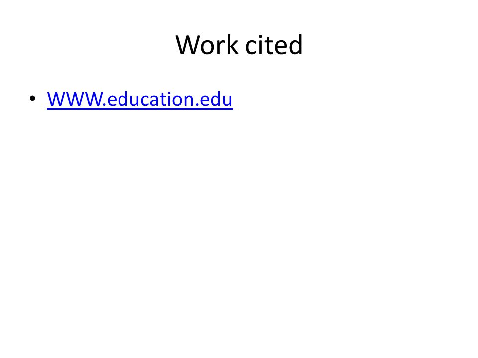 Work cited WWW.education.edu