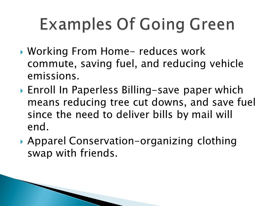  Working From Home- reduces work commute, saving fuel, and reducing vehicle emissions.