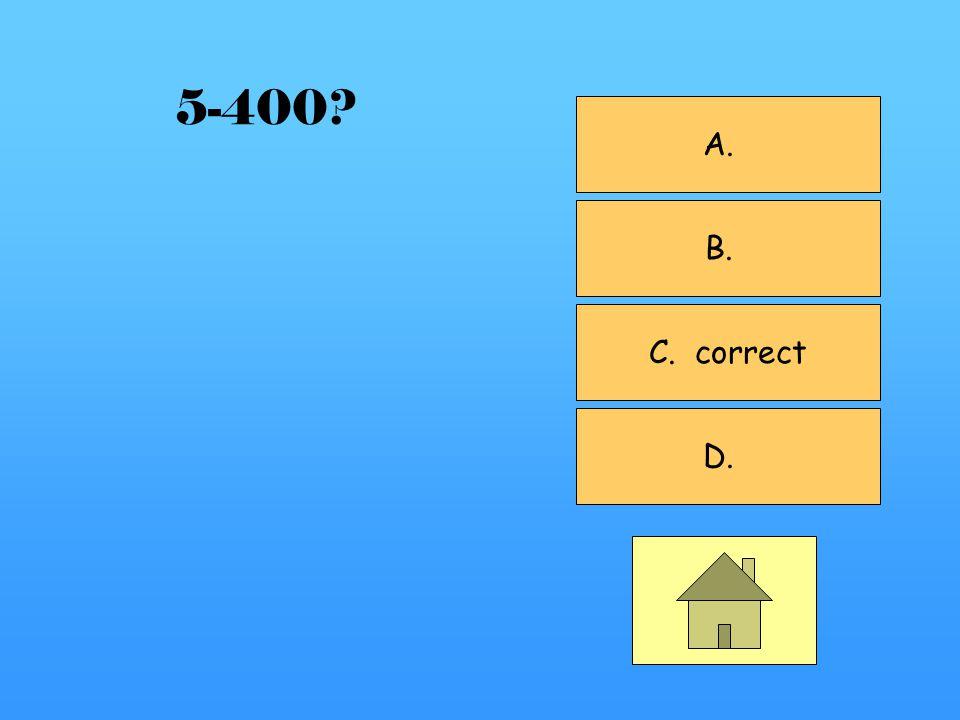 A. correct B. C. D. 5-300