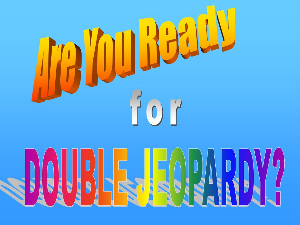Correct! Back to Jeopardy Back to Double Jeopardy