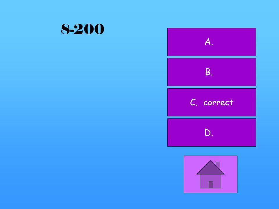 A. B. C. D. correct 8-100